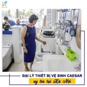 Đâu là đại lý thiết bị vệ sinh Caesar tại Hà Nội đáng tin cậy nhất?