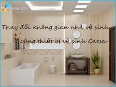 Thay đổi không gian nhà vệ sinh cùng thiết bị vệ sinh Caesar
