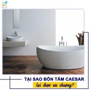 Vì sao bồn tắm Caesar được ưa chuộng?